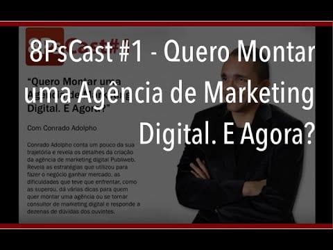 8PsCast #1 – Quero Montar uma Agência de Marketing Digital. E Agora?