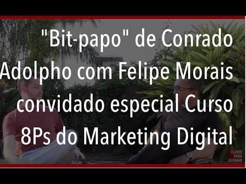 """""""Bit-papo"""" de Conrado Adolpho com Felipe Morais – convidado especial Curso 8Ps do Marketing Digital"""
